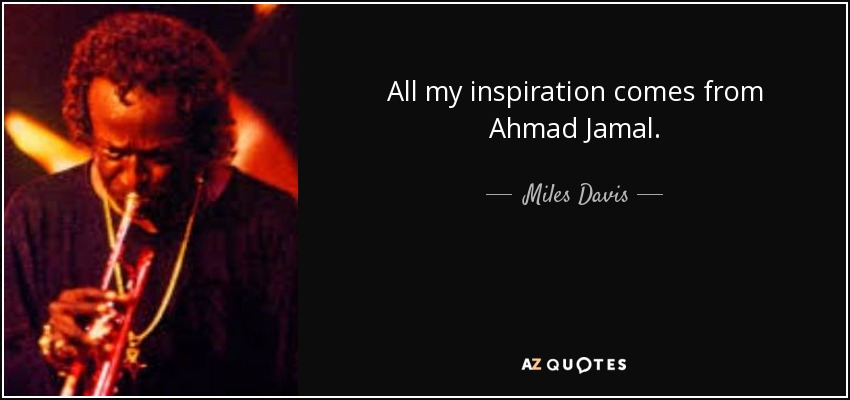 quote-all-my-inspiration-comes-from-ahmad-jamal-miles-davis-63-65-90